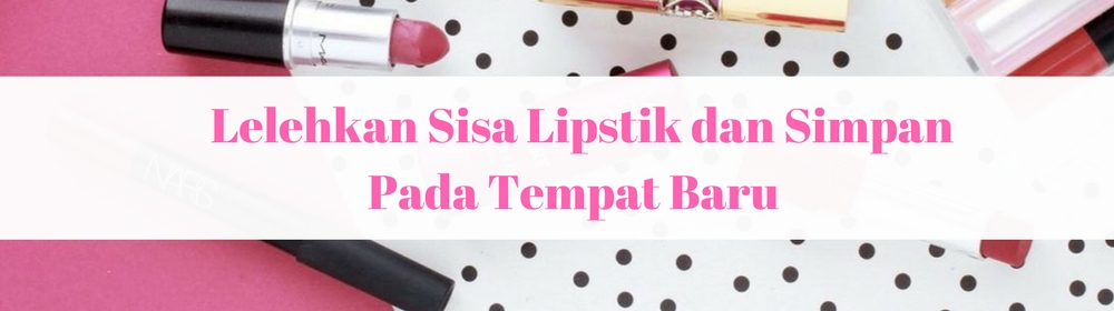 Perbaiki Lipstik Kamu yang Rusak Dengan 4 Cara Jenius Ini