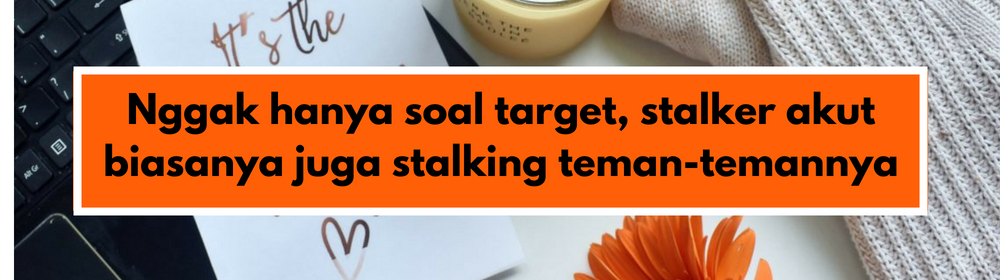 Ups! Ini 5 Tanda Kebiasaan Stalking Kamu Sudah Melebihi Batas