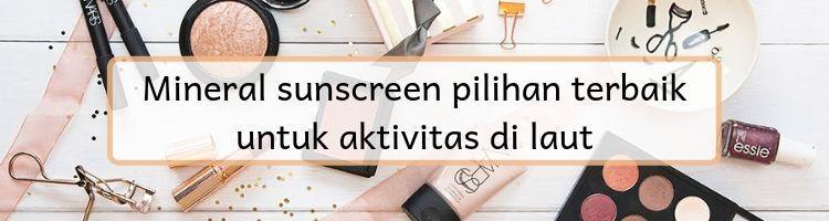 9 Hal Tentang Sunscreen yang Perlu Kamu Tahu Kebenarannya