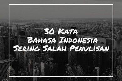 30 Kata dalam Bahasa Indonesia Sering Salah Penulisan