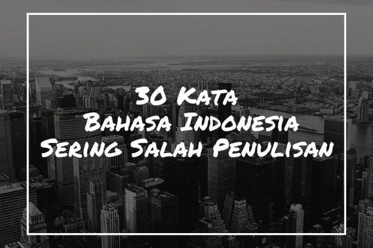 30 Kata dalam Bahasa Indonesia yang Sering Salah Penulisan