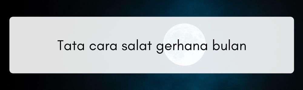 Doa, Niat, dan Tata Cara Salat Gerhana Bulan