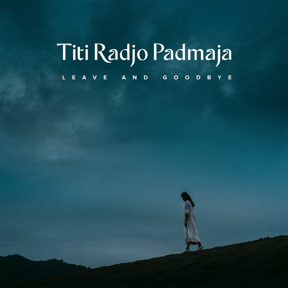 Leave and Goodbye, Kontemplasi Menenangkan dari Titi Radjo Padmaja